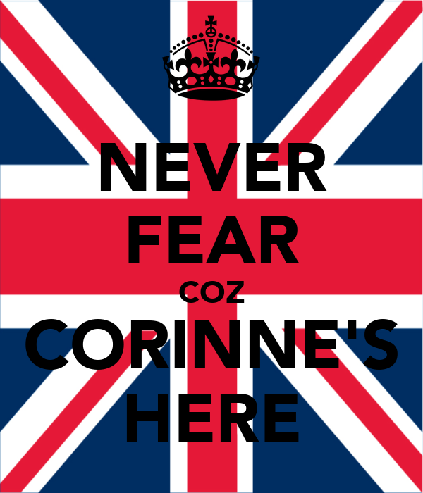 NEVER FEAR COZ CORINNE'S HERE
