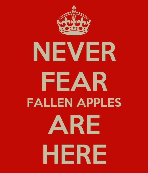 NEVER FEAR FALLEN APPLES ARE HERE