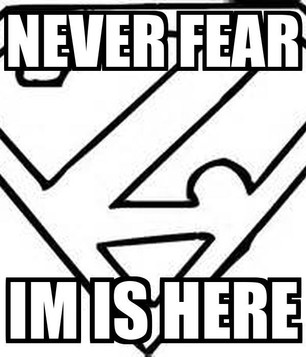 NEVER FEAR IM IS HERE
