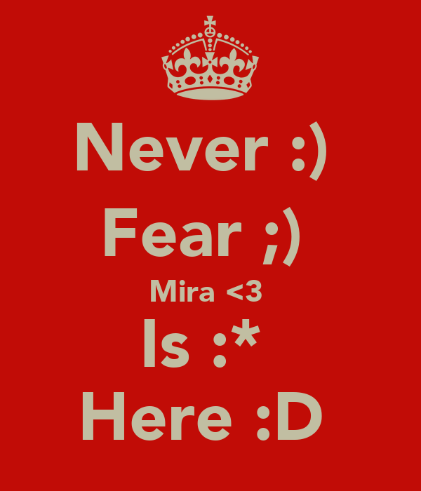 Never :)  Fear ;)  Mira <3  Is :*  Here :D