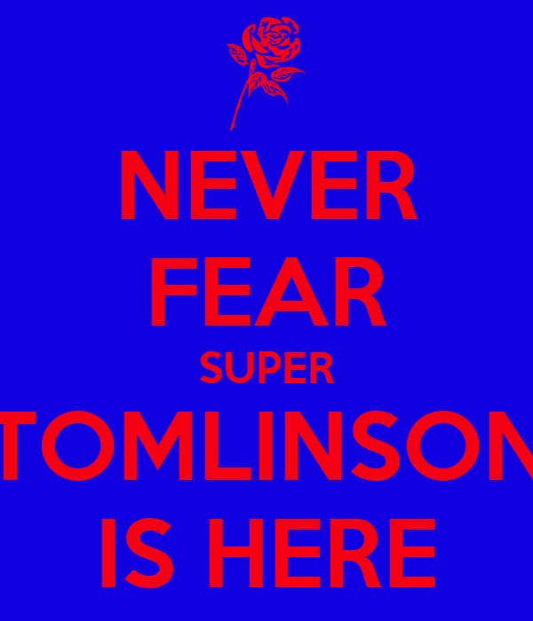 NEVER FEAR SUPER TOMLINSON IS HERE