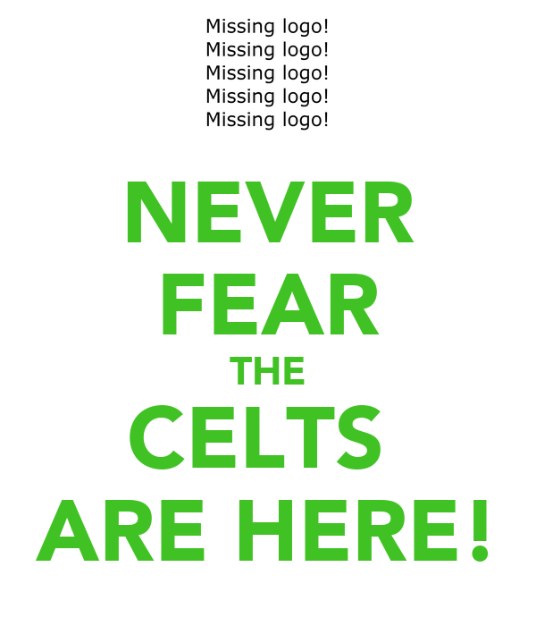 NEVER FEAR THE CELTS  ARE HERE!