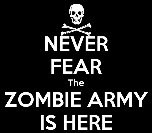 NEVER FEAR The ZOMBIE ARMY IS HERE