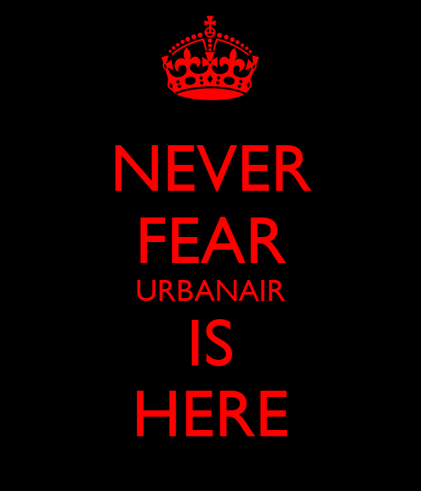 NEVER FEAR URBANAIR IS HERE
