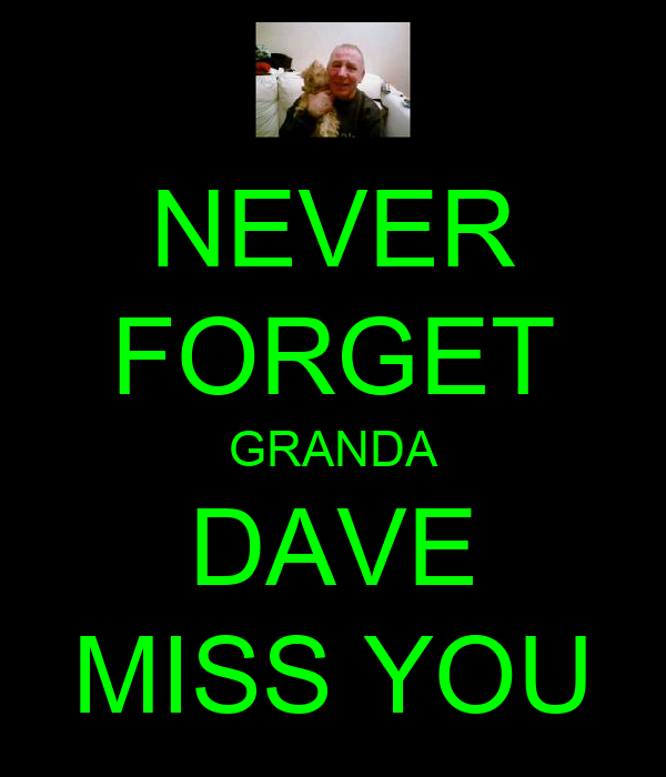 NEVER FORGET GRANDA DAVE MISS YOU
