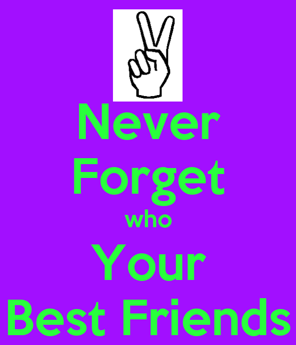 Never Forget who Your Best Friends