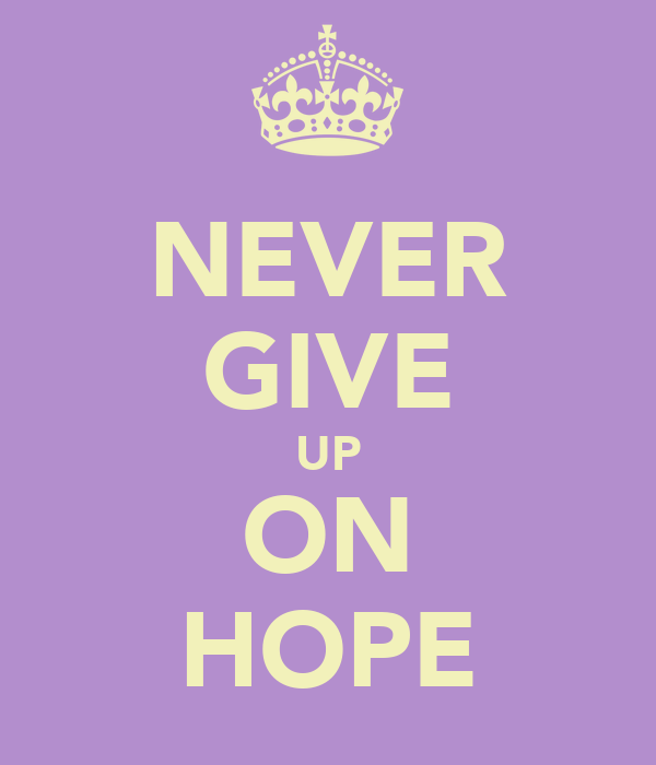 NEVER GIVE UP ON HOPE