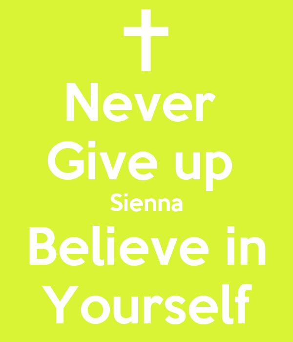 Never  Give up  Sienna Believe in Yourself