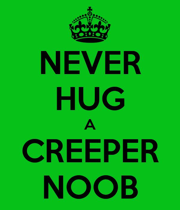 NEVER HUG A CREEPER NOOB