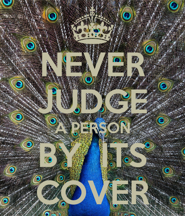 NEVER JUDGE A PERSON BY  ITS COVER