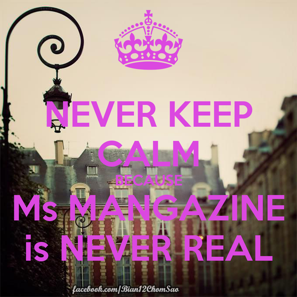NEVER KEEP CALM BECAUSE Ms MANGAZINE is NEVER REAL