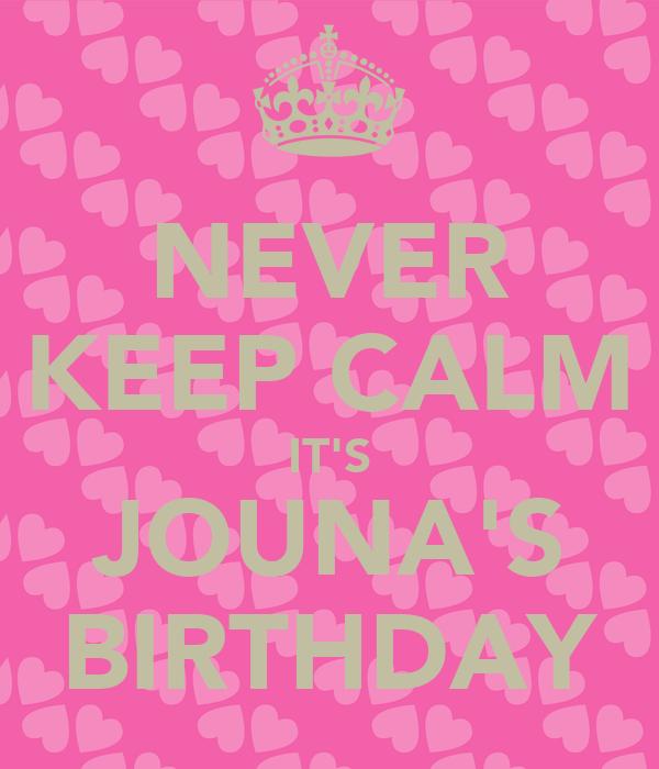 NEVER KEEP CALM IT'S JOUNA'S BIRTHDAY