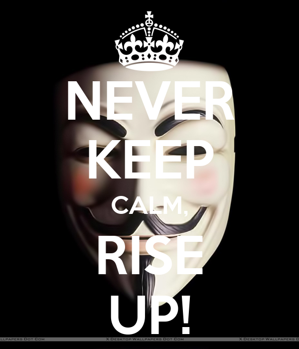 NEVER KEEP CALM, RISE UP!