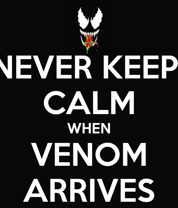 NEVER KEEP  CALM WHEN VENOM ARRIVES