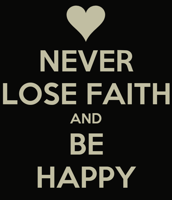 NEVER LOSE FAITH AND BE HAPPY