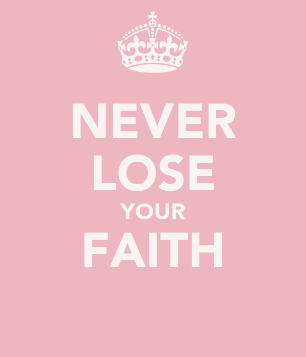 NEVER LOSE YOUR FAITH