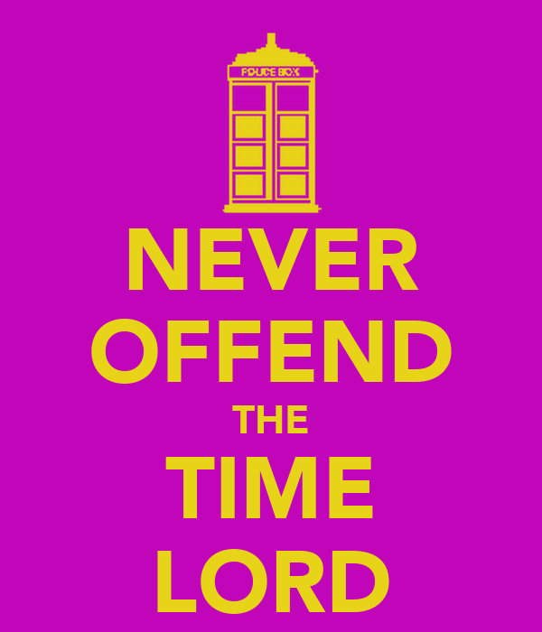 NEVER OFFEND THE TIME LORD