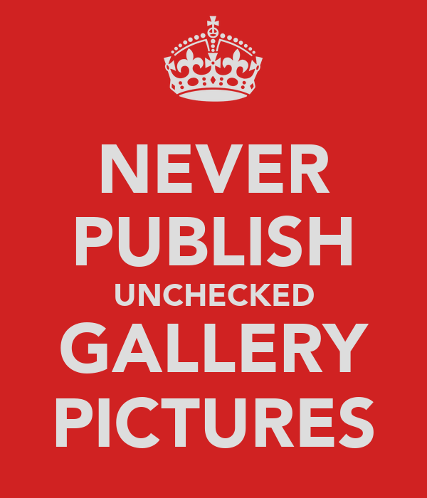 NEVER PUBLISH UNCHECKED GALLERY PICTURES