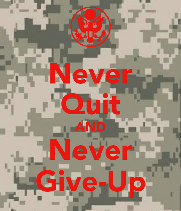 Never Quit AND Never Give-Up