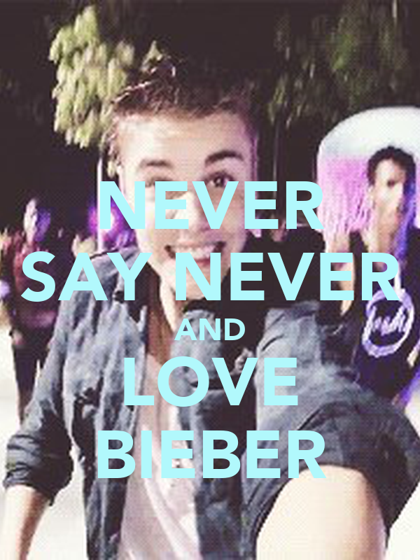 NEVER SAY NEVER AND LOVE BIEBER