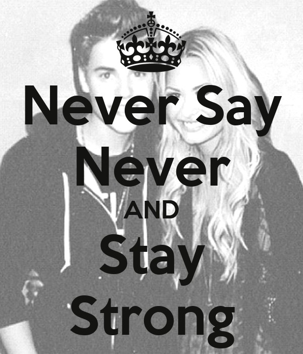 Never Say Never AND Stay Strong
