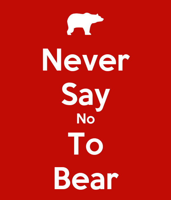Never Say No To Bear