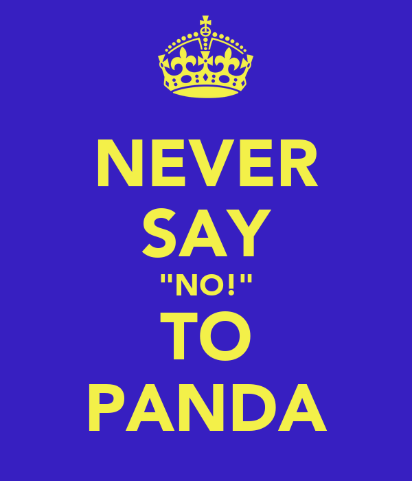 "NEVER SAY ""NO!"" TO PANDA"