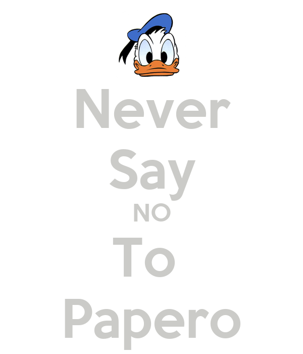 Never Say NO To  Papero