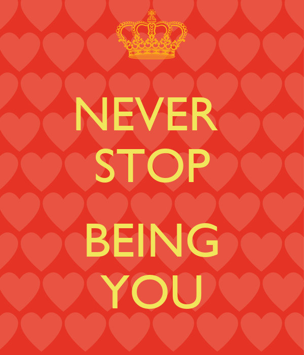 NEVER  STOP  BEING YOU
