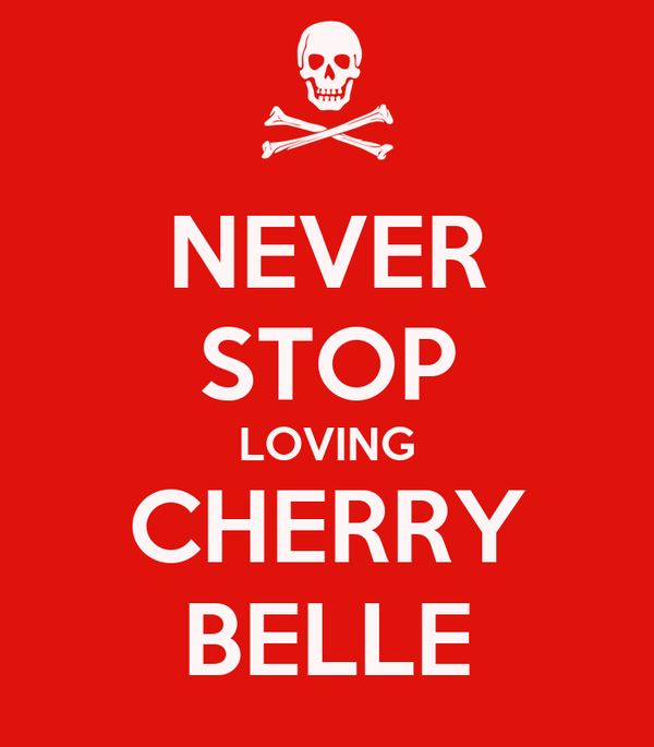 NEVER STOP LOVING CHERRY BELLE