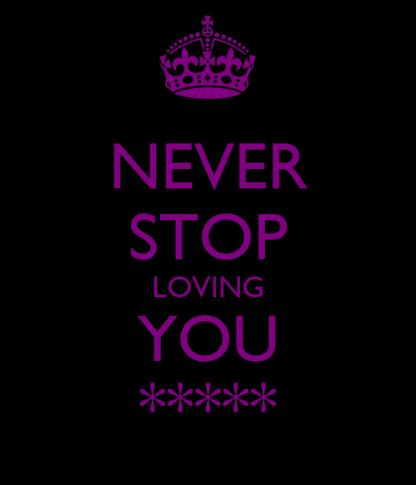 NEVER STOP LOVING YOU *****
