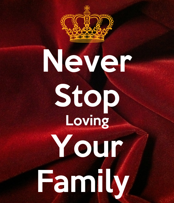 Never Stop Loving Your Family