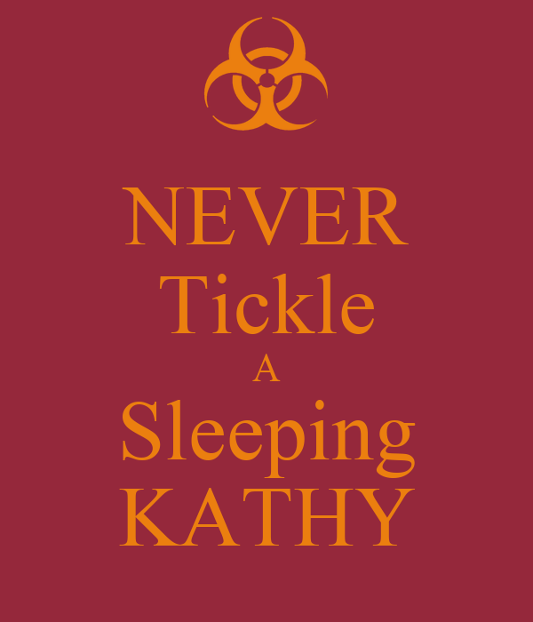 NEVER Tickle A Sleeping KATHY