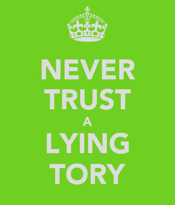 NEVER TRUST A LYING TORY