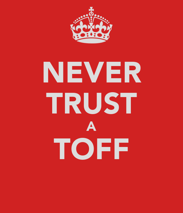 NEVER TRUST A TOFF