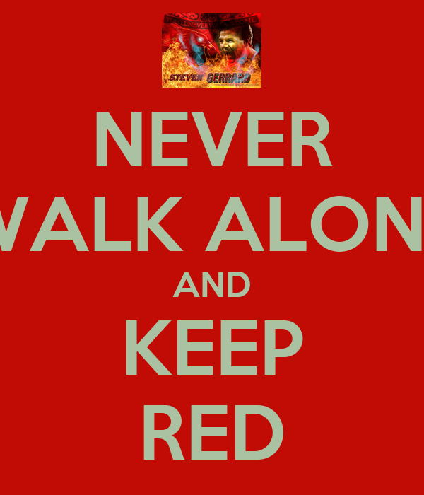 NEVER WALK ALONE AND KEEP RED