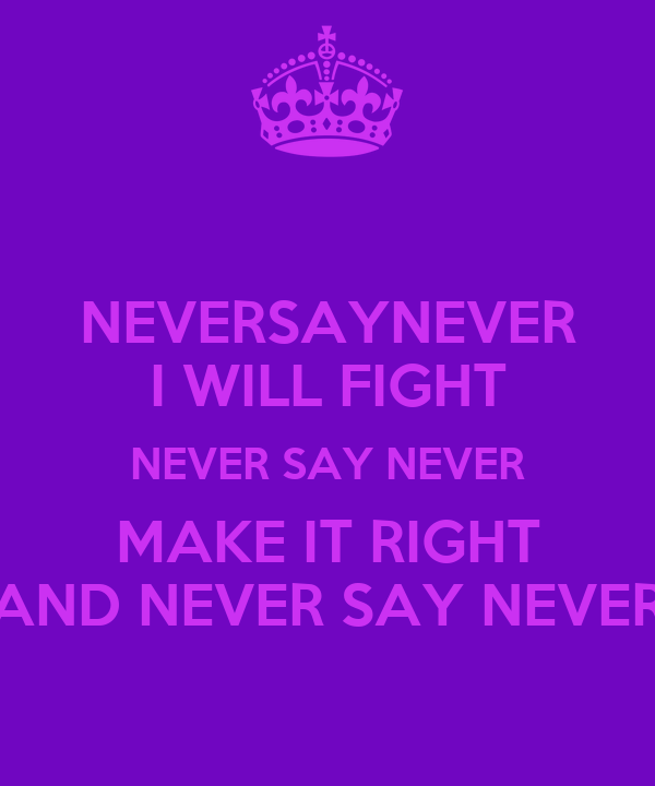 NEVERSAYNEVER I WILL FIGHT NEVER SAY NEVER MAKE IT RIGHT AND NEVER SAY NEVER