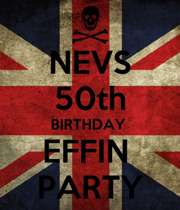 NEVS 50th BIRTHDAY  EFFIN  PARTY