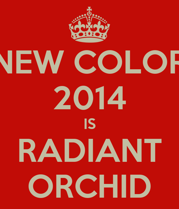 NEW COLOR 2014 IS RADIANT ORCHID