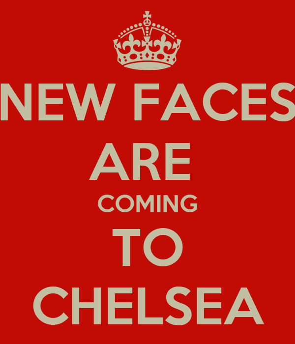 NEW FACES ARE  COMING TO CHELSEA