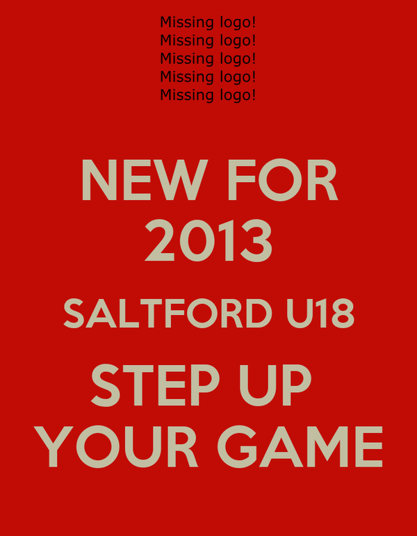 NEW FOR 2013 SALTFORD U18 STEP UP  YOUR GAME
