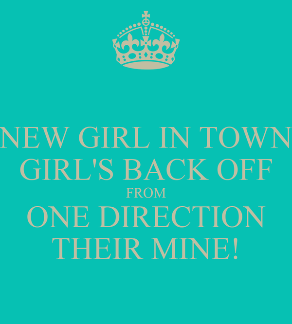 NEW GIRL IN TOWN GIRL'S BACK OFF FROM ONE DIRECTION THEIR MINE!