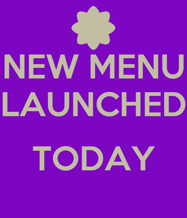 NEW MENU LAUNCHED  TODAY