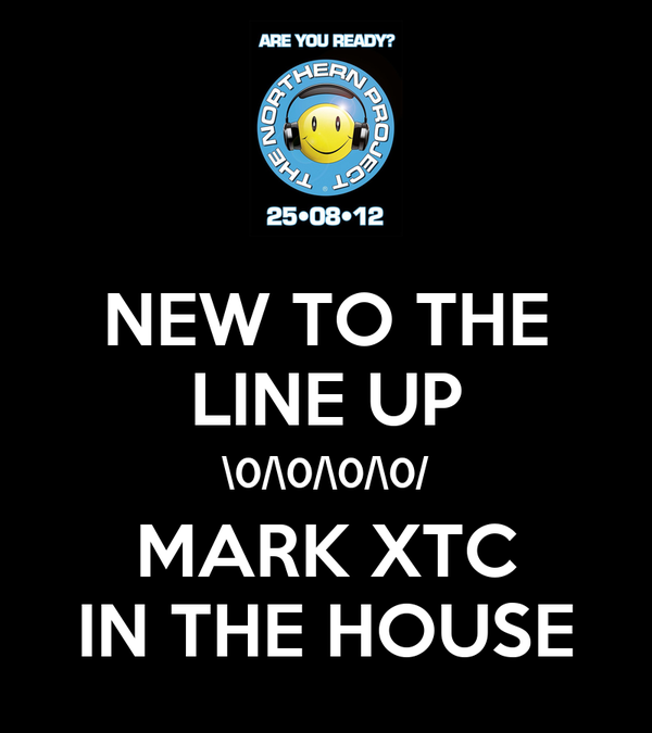 NEW TO THE LINE UP \0/\0/\0/\0/ MARK XTC IN THE HOUSE