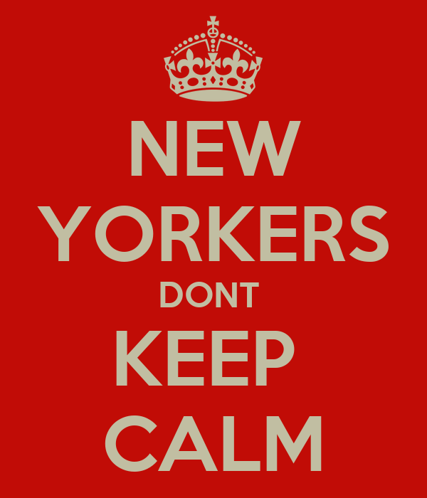 NEW YORKERS DONT  KEEP  CALM