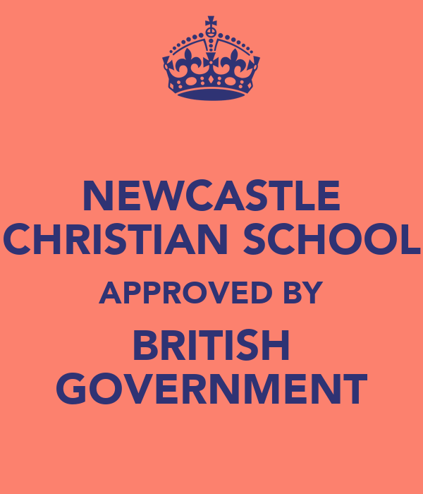NEWCASTLE CHRISTIAN SCHOOL APPROVED BY BRITISH GOVERNMENT