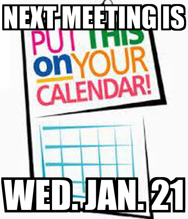 NEXT MEETING IS WED. JAN. 21