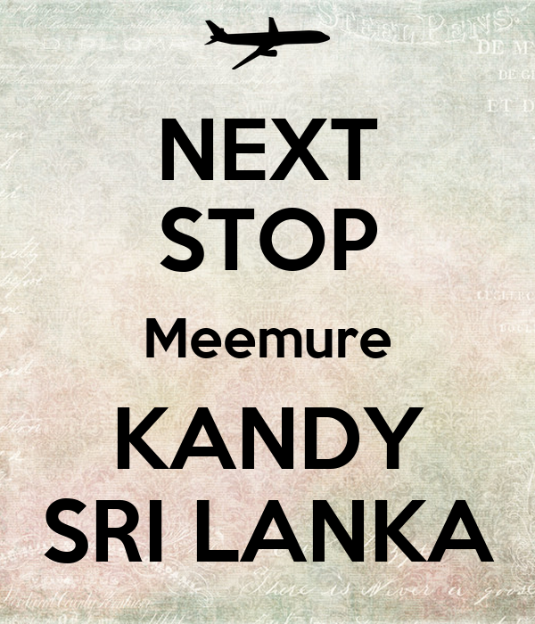 NEXT STOP Meemure KANDY SRI LANKA