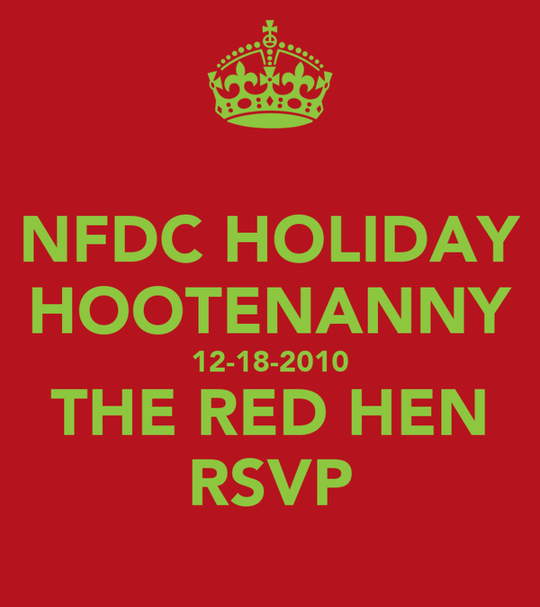 NFDC HOLIDAY HOOTENANNY 12-18-2010 THE RED HEN RSVP