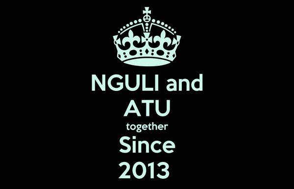 NGULI and ATU together Since 2013